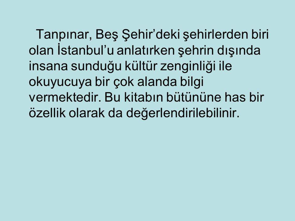 Tanpınar, Beş Şehir'deki şehirlerden biri olan İstanbul'u anlatırken şehrin dışında insana sunduğu kültür zenginliği ile okuyucuya bir çok alanda bilg