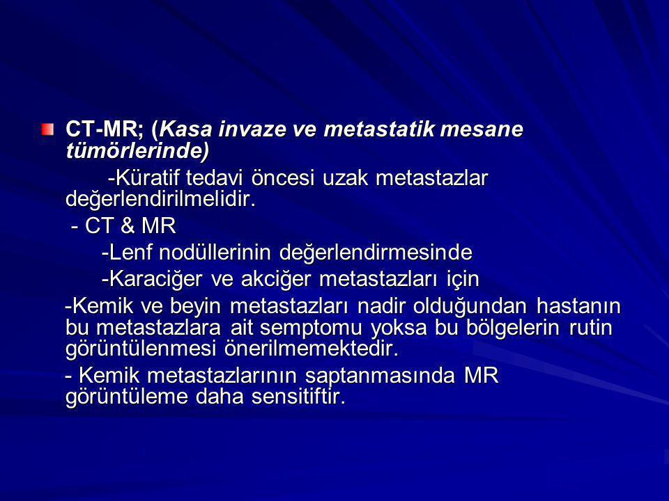 CT-MR; (Kasa invaze ve metastatik mesane tümörlerinde) -Küratif tedavi öncesi uzak metastazlar değerlendirilmelidir. -Küratif tedavi öncesi uzak metas