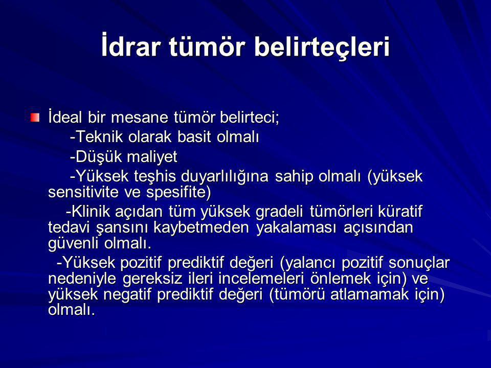 İdrar tümör belirteçleri İdeal bir mesane tümör belirteci; -Teknik olarak basit olmalı -Teknik olarak basit olmalı -Düşük maliyet -Düşük maliyet -Yüks