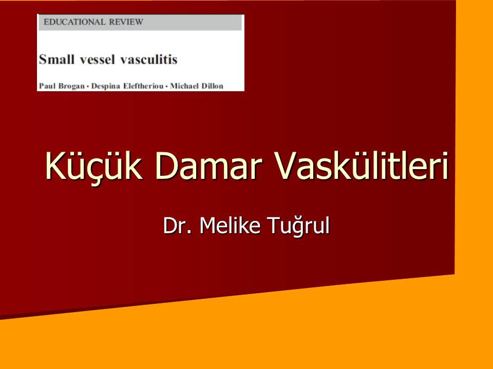 Küçük Damar Vaskülitleri Dr. Melike Tuğrul