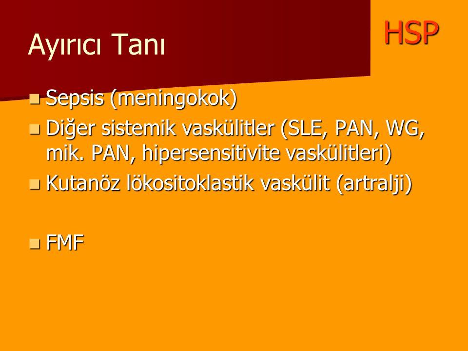 Ayırıcı Tanı Sepsis (meningokok) Sepsis (meningokok) Diğer sistemik vaskülitler (SLE, PAN, WG, mik. PAN, hipersensitivite vaskülitleri) Diğer sistemik