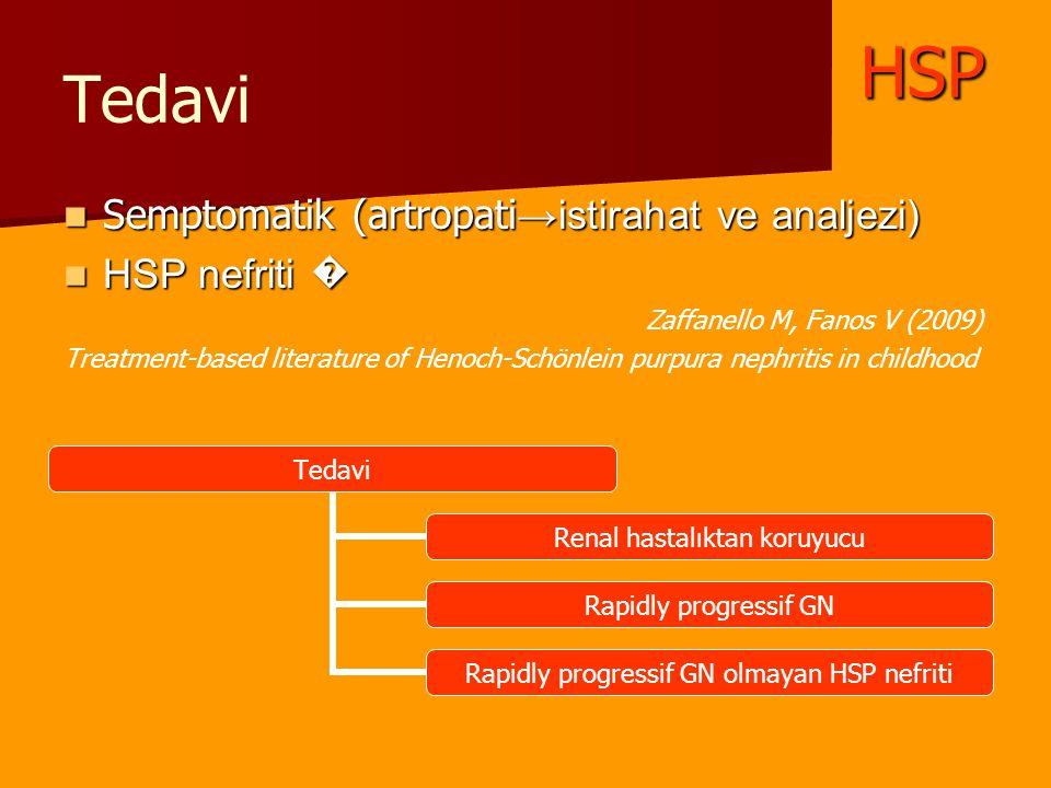 Tedavi Semptomatik (artropati →istirahat ve analjezi) Semptomatik (artropati →istirahat ve analjezi) HSP nefriti � HSP nefriti � Zaffanello M, Fanos V