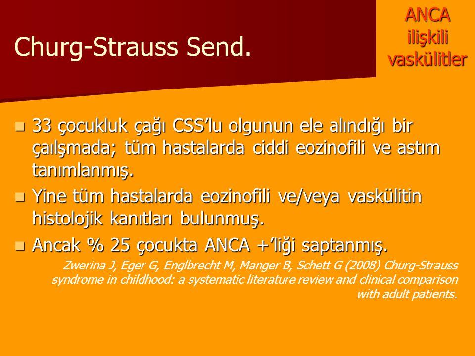 Churg-Strauss Send. 33 çocukluk çağı CSS'lu olgunun ele alındığı bir çaılşmada; tüm hastalarda ciddi eozinofili ve astım tanımlanmış. 33 çocukluk çağı