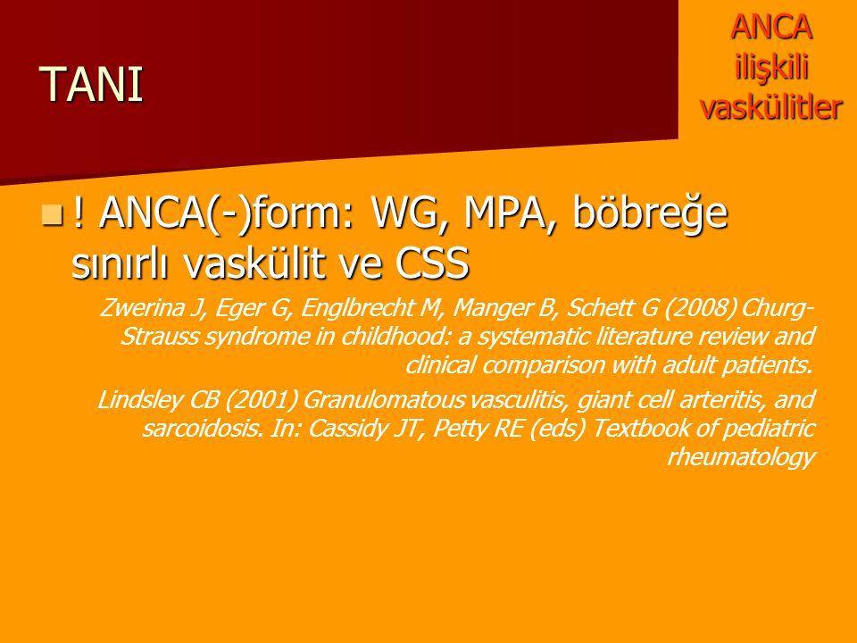 TANI ! ANCA(-)form: WG, MPA, böbreğe sınırlı vaskülit ve CSS ! ANCA(-)form: WG, MPA, böbreğe sınırlı vaskülit ve CSS Zwerina J, Eger G, Englbrecht M,