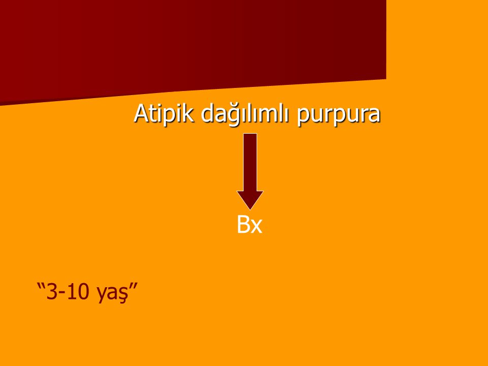 """Atipik dağılımlı purpura Bx """"3-10 yaş"""""""
