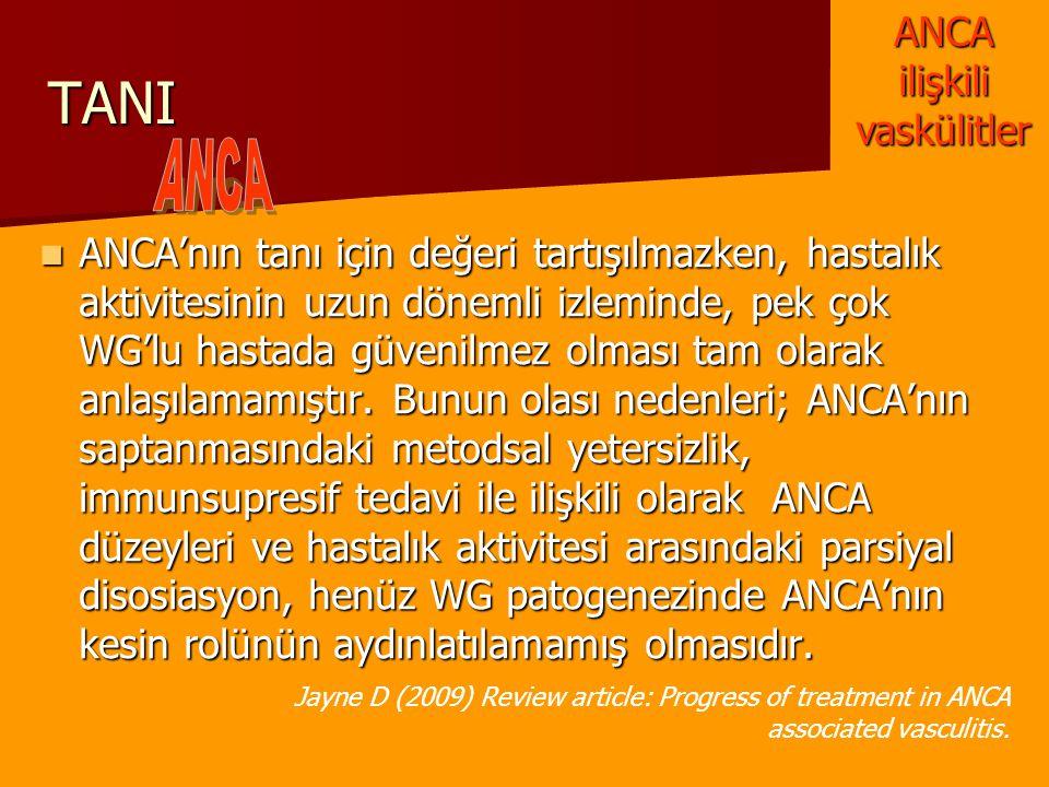 TANI ANCA'nın tanı için değeri tartışılmazken, hastalık aktivitesinin uzun dönemli izleminde, pek çok WG'lu hastada güvenilmez olması tam olarak anlaş