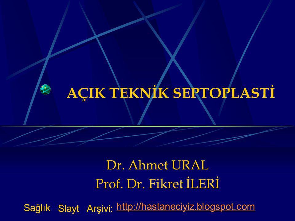 AÇIK TEKNİK SEPTOPLASTİ Dr.Ahmet URAL Prof. Dr.
