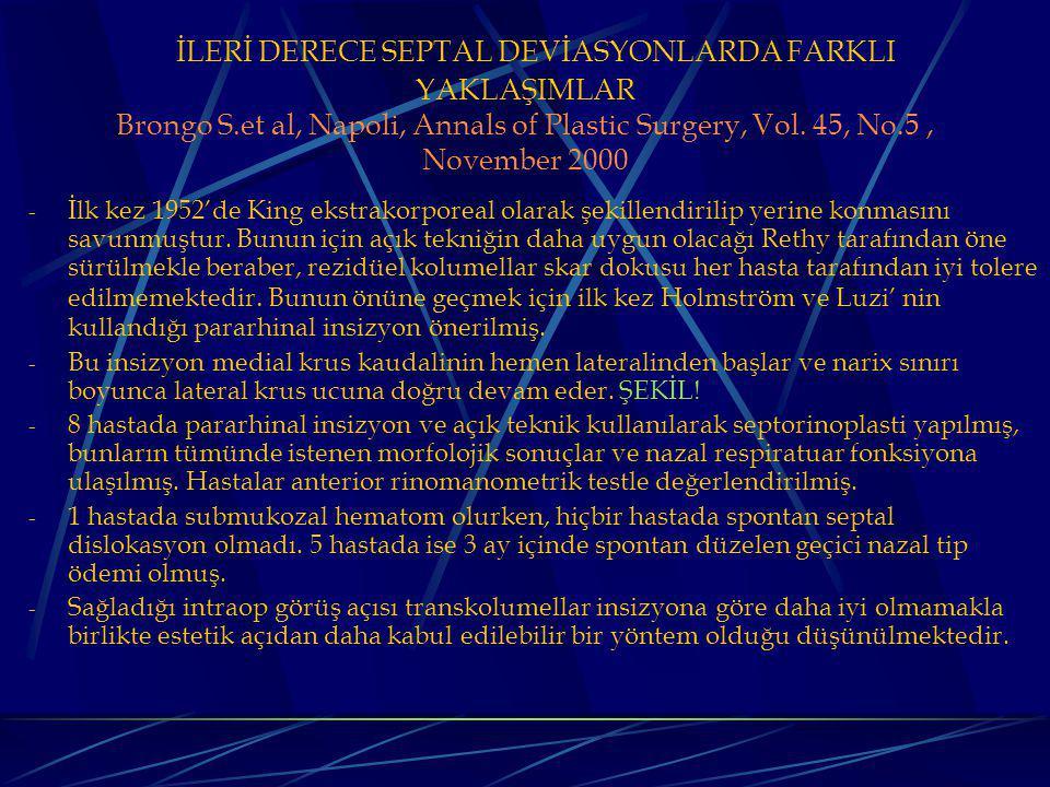 İLERİ DERECE SEPTAL DEVİASYONLARDA FARKLI YAKLAŞIMLAR Brongo S.et al, Napoli, Annals of Plastic Surgery, Vol.