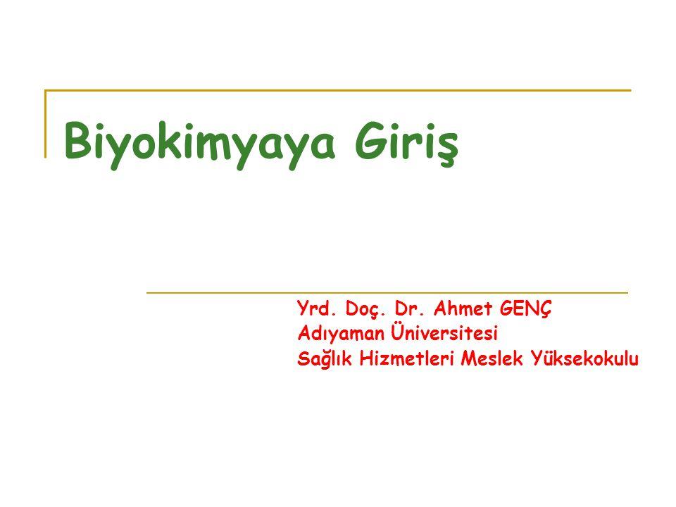 Biyokimyaya Giriş Yrd. Doç. Dr. Ahmet GENÇ Adıyaman Üniversitesi Sağlık Hizmetleri Meslek Yüksekokulu