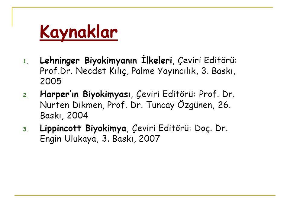 Kaynaklar 1. Lehninger Biyokimyanın İlkeleri, Çeviri Editörü: Prof.Dr. Necdet Kılıç, Palme Yayıncılık, 3. Baskı, 2005 2. Harper'ın Biyokimyası, Çeviri