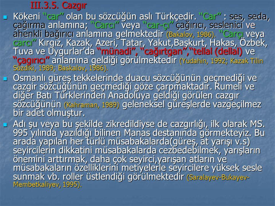 III.3.5.Cazgır Kökeni ''car'' olan bu sözcüğün aslı Türkçedir.