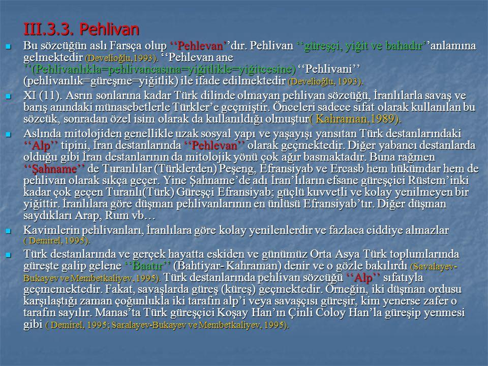 III.3.3.Pehlivan Bu sözcüğün aslı Farsça olup ''Pehlevan''dır.