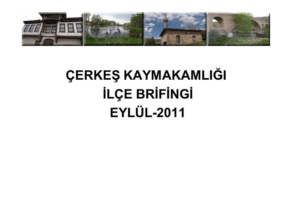 ÇERKEŞ KAYMAKAMLIĞI İLÇE BRİFİNGİ EYLÜL-2011