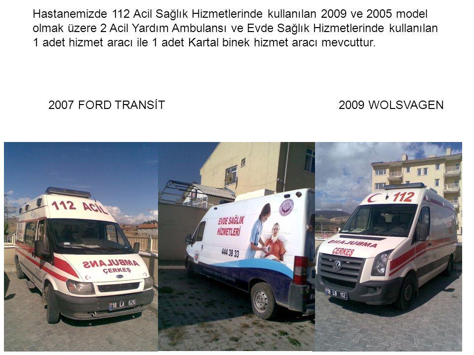 2007 FORD TRANSİT2009 WOLSVAGEN Hastanemizde 112 Acil Sağlık Hizmetlerinde kullanılan 2009 ve 2005 model olmak üzere 2 Acil Yardım Ambulansı ve Evde Sağlık Hizmetlerinde kullanılan 1 adet hizmet aracı ile 1 adet Kartal binek hizmet aracı mevcuttur.