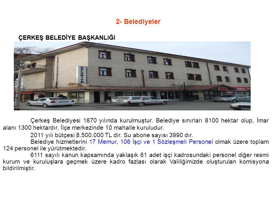 2- Belediyeler ÇERKEŞ BELEDİYE BAŞKANLIĞI ÇERKEŞ BELEDİYE BAŞKANLIĞI Çerkeş Belediyesi 1870 yılında kurulmuştur.