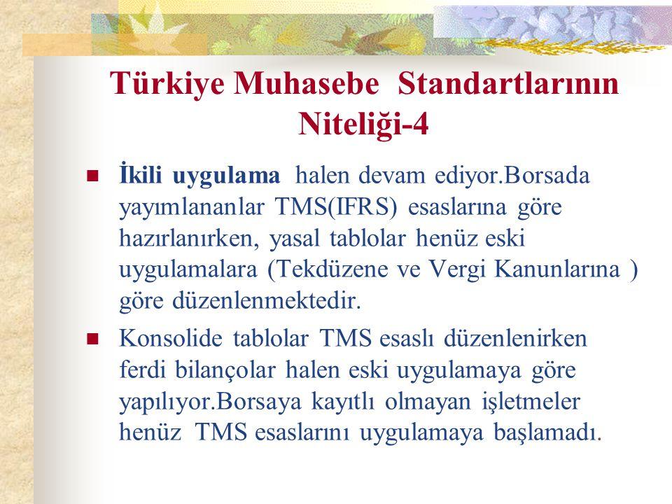 Türkiye Muhasebe Standartlarının Niteliği-4 İkili uygulama halen devam ediyor.Borsada yayımlananlar TMS(IFRS) esaslarına göre hazırlanırken, yasal tab