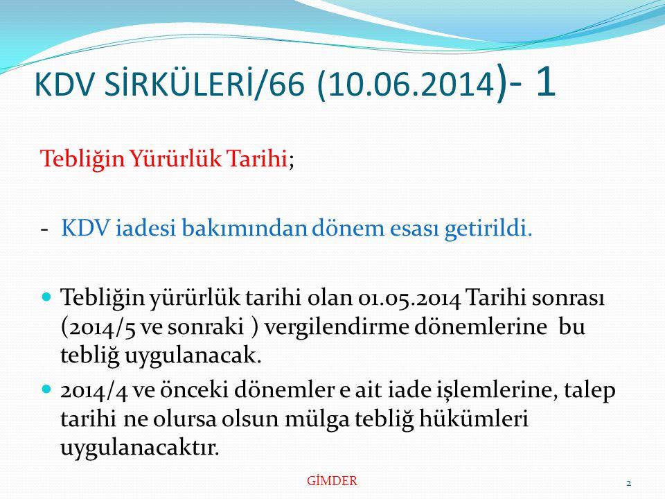 KDV SİRKÜLERİ/66 (10.06.2014 )- 1 Tebliğin Yürürlük Tarihi; - KDV iadesi bakımından dönem esası getirildi.
