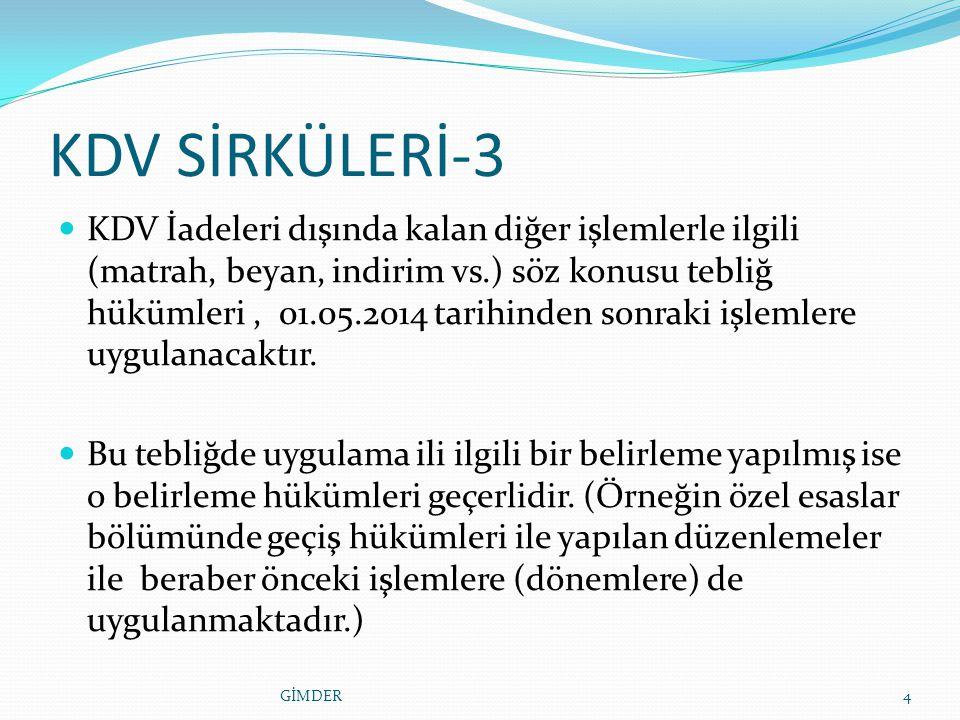 KDV SİRKÜLERİ-3 KDV İadeleri dışında kalan diğer işlemlerle ilgili (matrah, beyan, indirim vs.) söz konusu tebliğ hükümleri, 01.05.2014 tarihinden sonraki işlemlere uygulanacaktır.