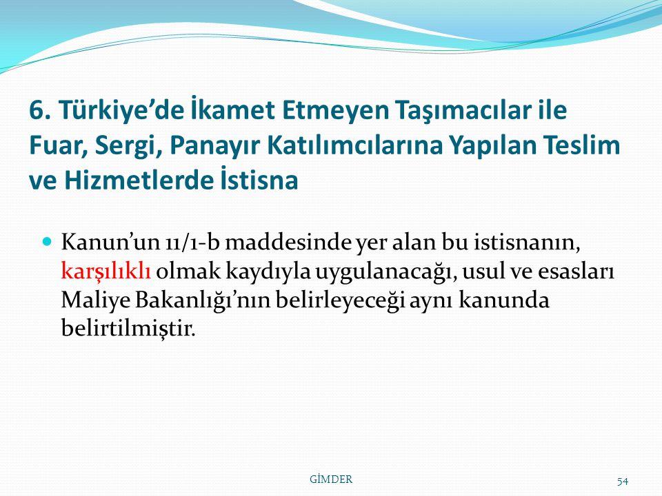 6. Türkiye'de İkamet Etmeyen Taşımacılar ile Fuar, Sergi, Panayır Katılımcılarına Yapılan Teslim ve Hizmetlerde İstisna Kanun'un 11/1-b maddesinde yer