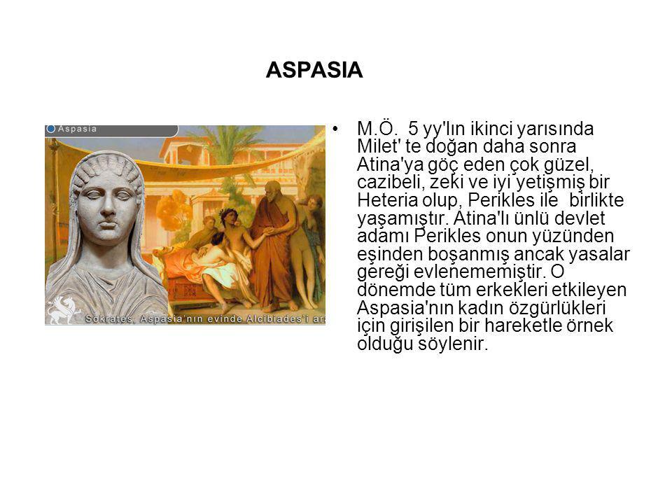 ASPASIA M.Ö. 5 yy'lın ikinci yarısında Milet' te doğan daha sonra Atina'ya göç eden çok güzel, cazibeli, zeki ve iyi yetişmiş bir Heteria olup, Perikl