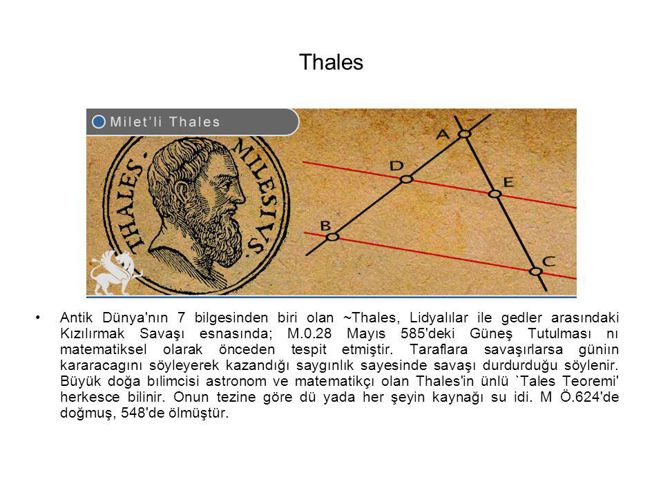 Thales Antik Dünya'nın 7 bilgesinden biri olan ~Thales, Lidyalılar ile gedler arasındaki Kızılırmak Savaşı esnasında; M.0.28 Mayıs 585'deki Güneş Tutu