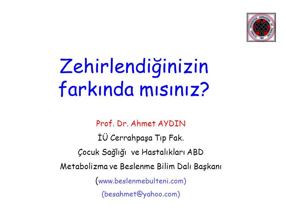 Prof. Dr. Ahmet AYDIN İÜ Cerrahpaşa Tıp Fak. Çocuk Sağlığı ve Hastalıkları ABD Metabolizma ve Beslenme Bilim Dalı Başkanı ( www.beslenmebulteni.com) (
