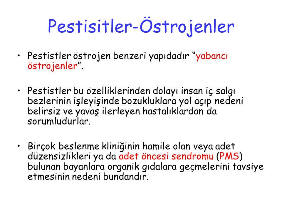 """Pestisitler-Östrojenler Pestistler östrojen benzeri yapıdadır """"yabancı östrojenler"""". Pestistler bu özelliklerinden dolayı insan iç salgı bezlerinin iş"""