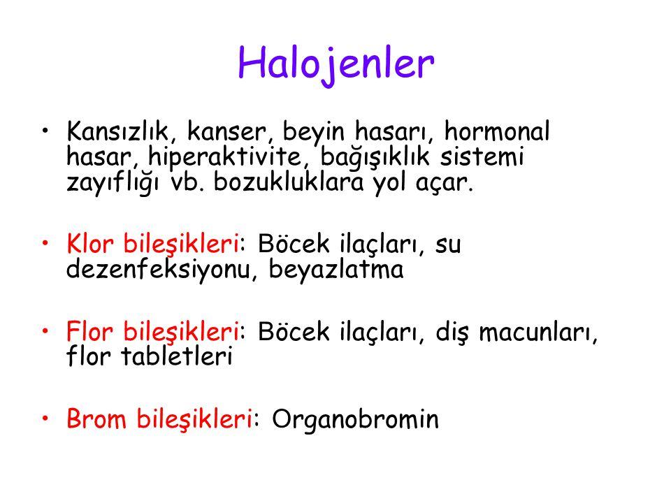 Halojenler Kansızlık, kanser, beyin hasarı, hormonal hasar, hiperaktivite, bağışıklık sistemi zayıflığı vb. bozukluklara yol açar. Klor bileşikleri: B