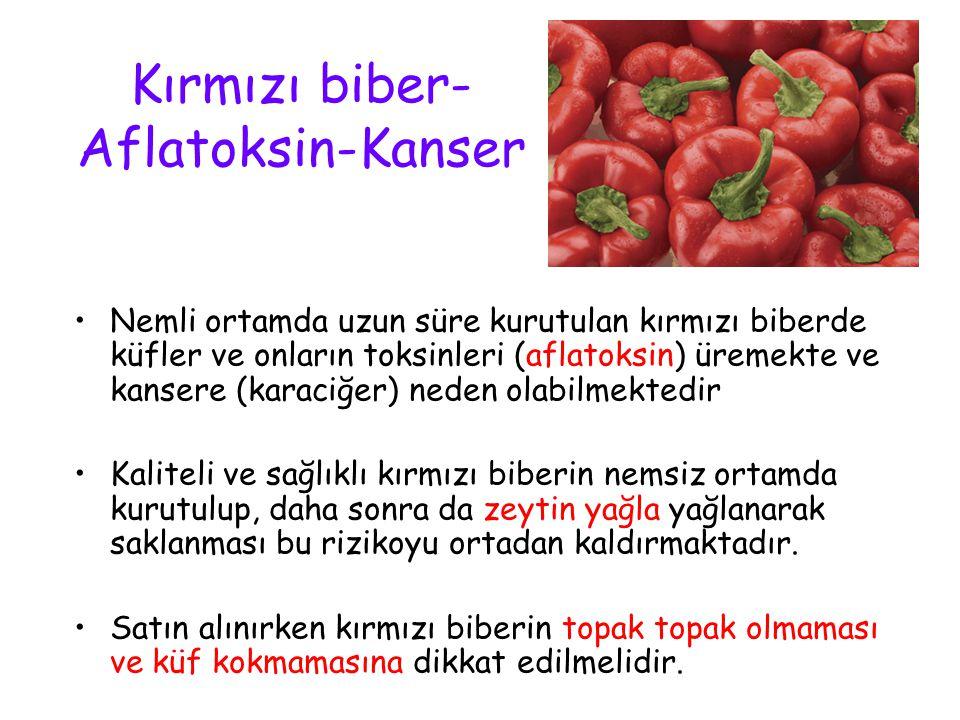 Kırmızı biber- Aflatoksin-Kanser Nemli ortamda uzun süre kurutulan kırmızı biberde küfler ve onların toksinleri (aflatoksin) üremekte ve kansere (kara