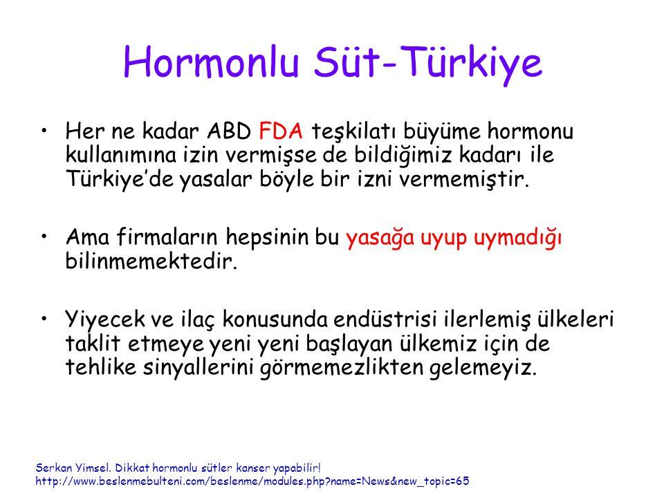 Hormonlu Süt-Türkiye Her ne kadar ABD FDA teşkilatı büyüme hormonu kullanımına izin vermişse de bildiğimiz kadarı ile Türkiye'de yasalar böyle bir izn
