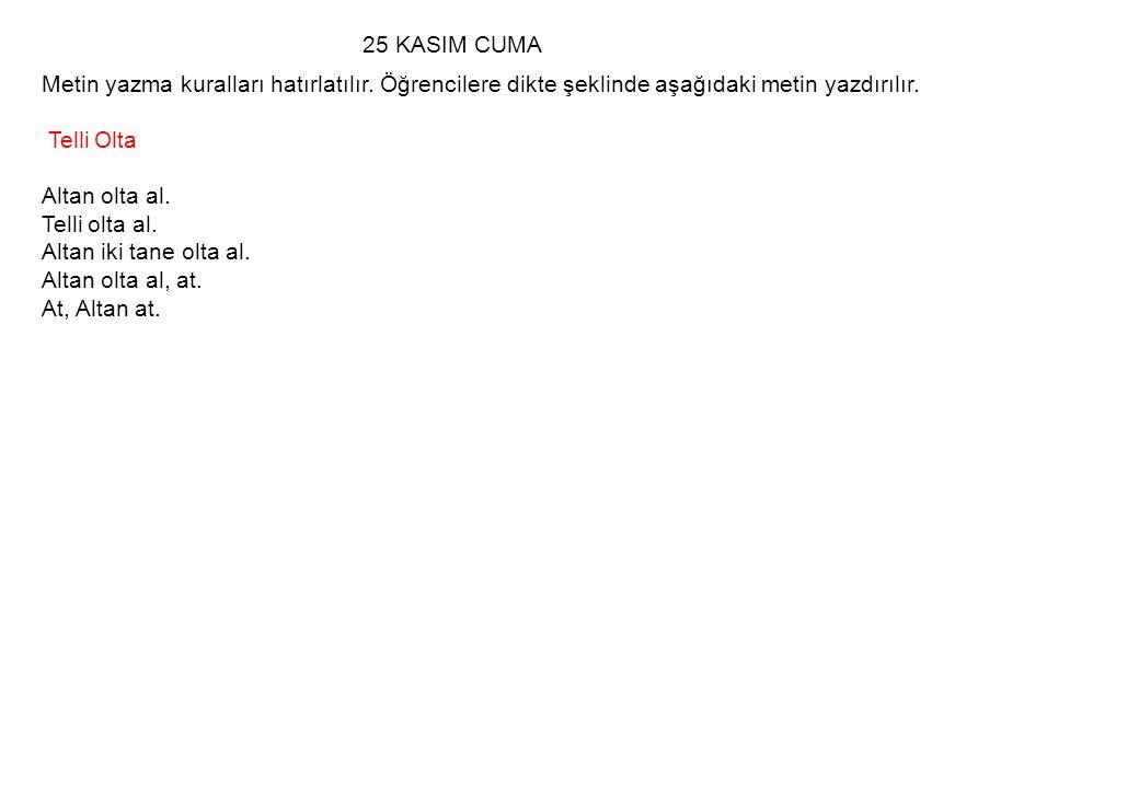 Metin yazma kuralları hatırlatılır. Öğrencilere dikte şeklinde aşağıdaki metin yazdırılır. Telli Olta Altan olta al. Telli olta al. Altan iki tane olt