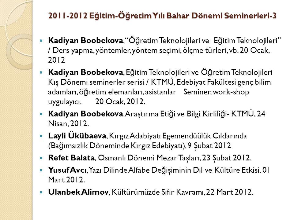 2011-2012 E ğ itim-Ö ğ retim Yılı Bahar Dönemi Seminerleri-3 Kadiyan Boobekova, Ö ğ retim Teknolojileri ve E ğ itim Teknolojileri / Ders yapma, yöntemler, yöntem seçimi, ölçme türleri, vb.