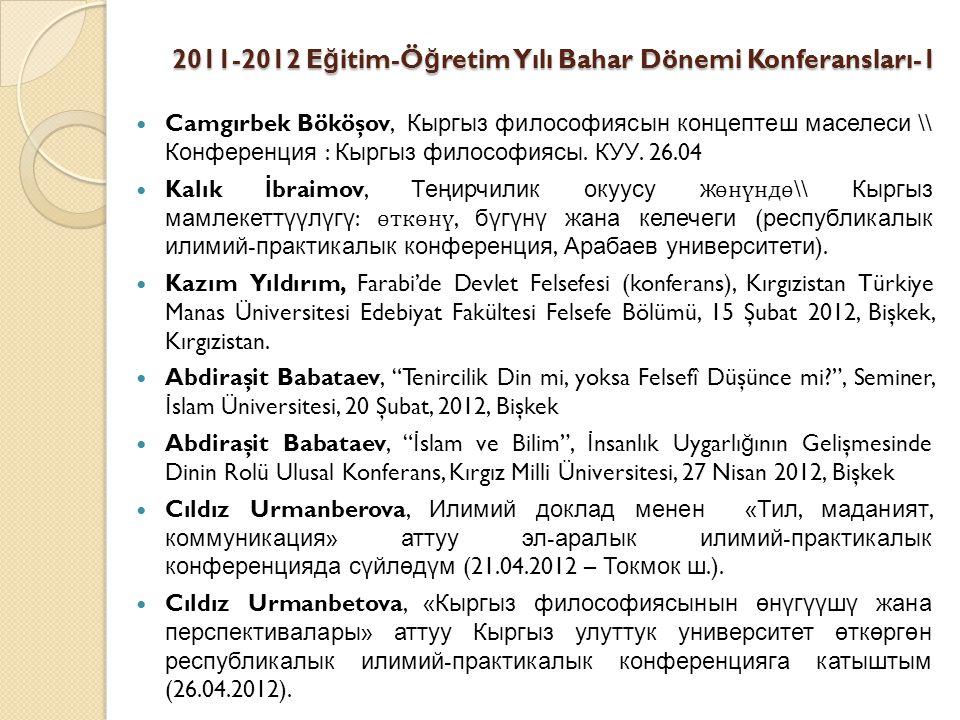 2011-2012 E ğ itim-Ö ğ retim Yılı Bahar Dönemi Konferansları-1 Camgırbek Bököşov, Кыргыз философиясын концептеш маселеси \\ Конференция : Кыргыз философиясы.