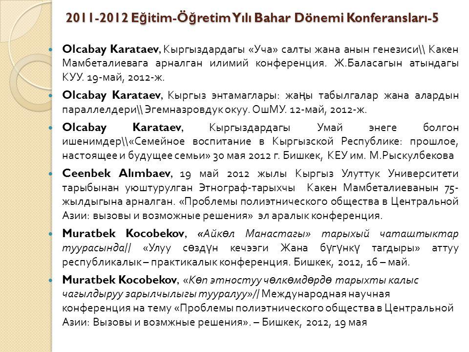 2011-2012 E ğ itim-Ö ğ retim Yılı Bahar Dönemi Konferansları-5 Olcabay Karataev, Кыргыздардагы « Уча » салты жана анын генезиси \\ Какен Мамбеталиевага арналган илимий конференция.