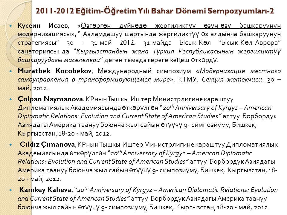 2011-2012 E ğ itim-Ö ğ retim Yılı Bahar Dönemi Sempozyumları-2 Кусеин Исаев, « Ө зг ө рг ө н д ү йн ө д ө жергиликт үү ө з ү н - ө з ү башкаруунун мод