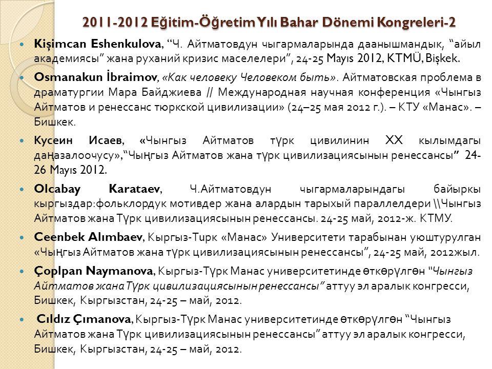 2011-2012 E ğ itim-Ö ğ retim Yılı Bahar Dönemi Kongreleri-2 Kişimcan Eshenkulova, Ч.