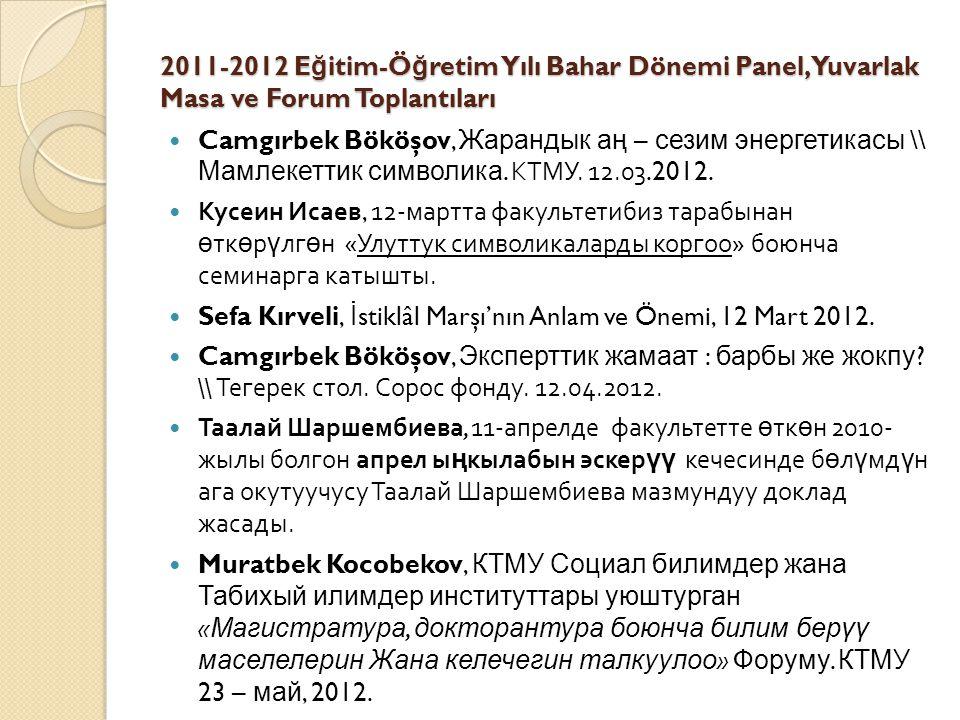 2011-2012 E ğ itim-Ö ğ retim Yılı Bahar Dönemi Panel, Yuvarlak Masa ve Forum Toplantıları Camgırbek Bököşov, Жарандык а ң – сезим энергетикасы \\ Мамлекеттик символика.