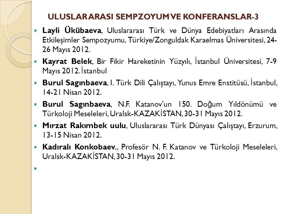 ULUSLAR ARASI SEMPZOYUM VE KONFERANSLAR-3 Layli Ükübaeva, Uluslararası Türk ve Dünya Edebiyatları Arasında Etkileşimler Sempozyumu, Türkiye/Zonguldak Karaelmas Üniversitesi, 24- 26 Mayıs 2012.