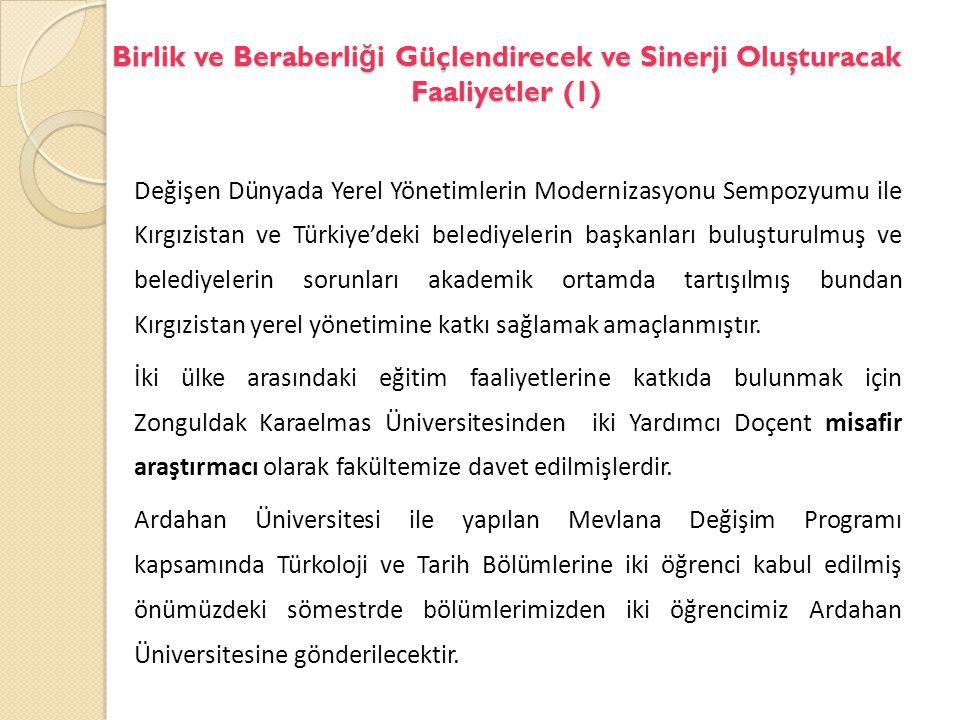 Birlik ve Beraberli ğ i Güçlendirecek ve Sinerji Oluşturacak Faaliyetler (1) Değişen Dünyada Yerel Yönetimlerin Modernizasyonu Sempozyumu ile Kırgızistan ve Türkiye'deki belediyelerin başkanları buluşturulmuş ve belediyelerin sorunları akademik ortamda tartışılmış bundan Kırgızistan yerel yönetimine katkı sağlamak amaçlanmıştır.