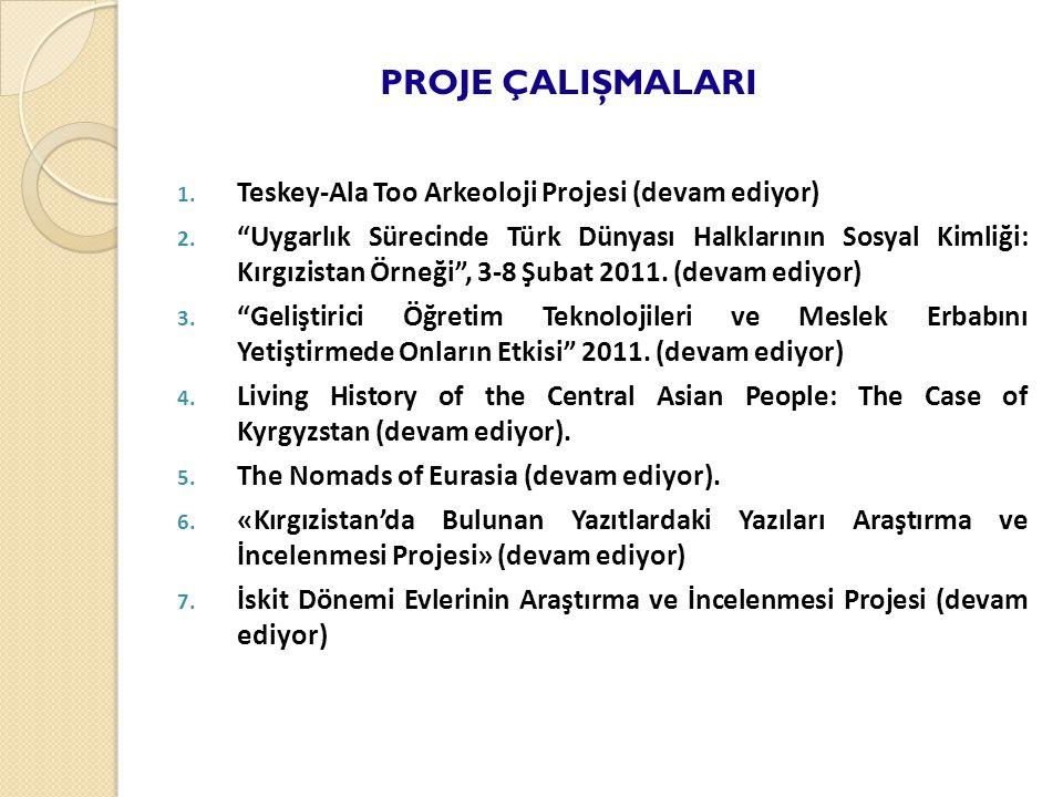 1. Teskey-Ala Too Arkeoloji Projesi (devam ediyor) 2.
