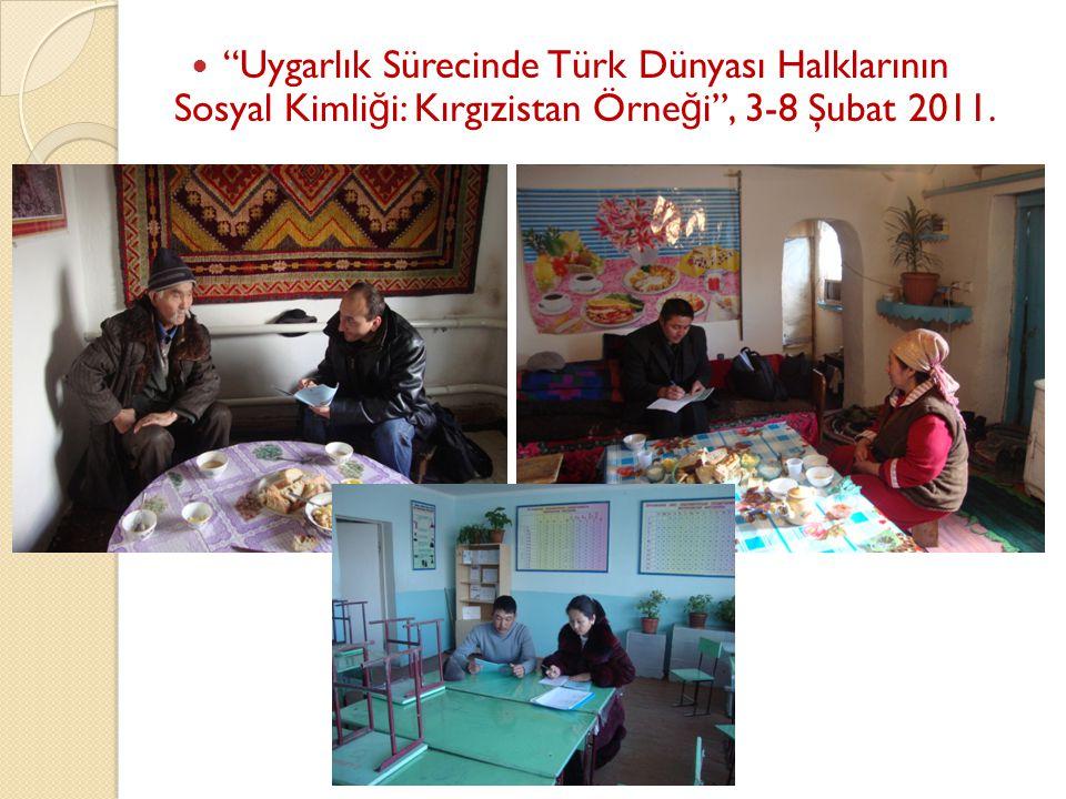 Uygarlık Sürecinde Türk Dünyası Halklarının Sosyal Kimli ğ i: Kırgızistan Örne ğ i , 3-8 Şubat 2011.