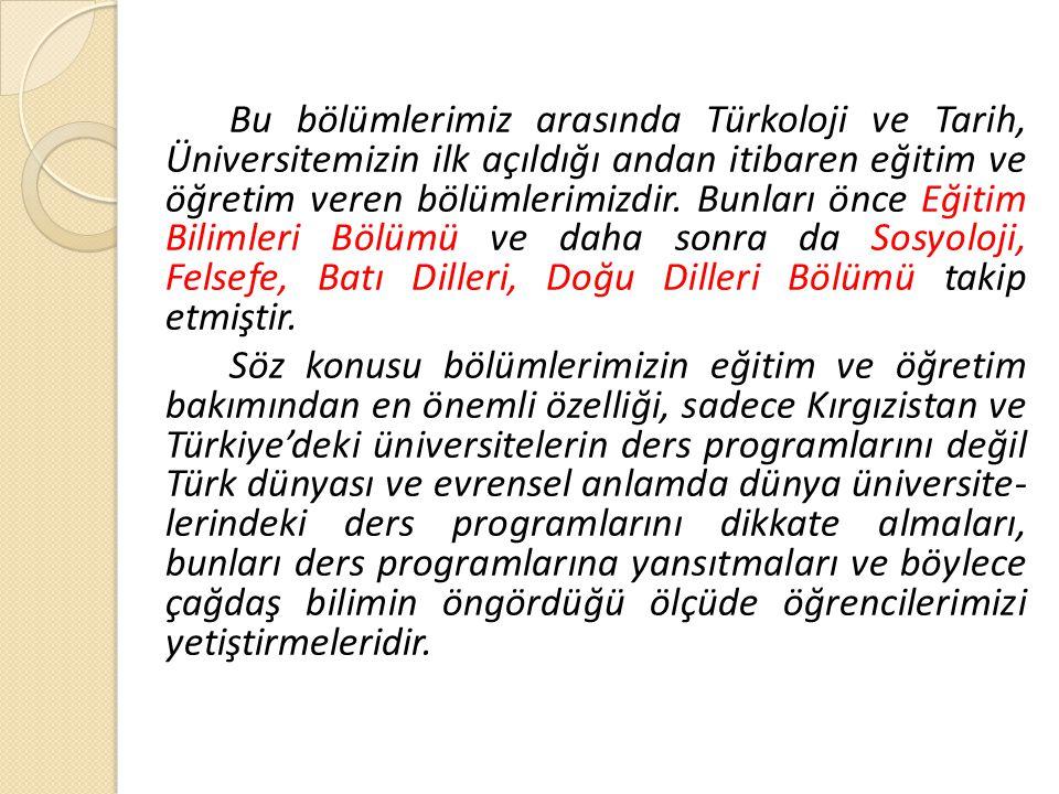 Bu bölümlerimiz arasında Türkoloji ve Tarih, Üniversitemizin ilk açıldığı andan itibaren eğitim ve öğretim veren bölümlerimizdir.