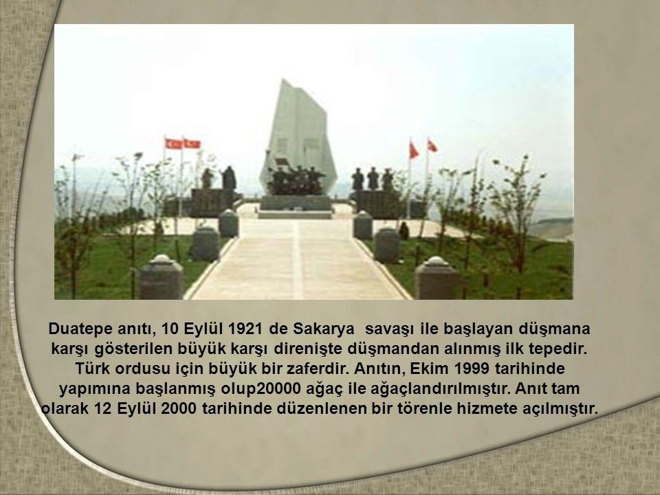 Duatepe anıtı, 10 Eylül 1921 de Sakarya savaşı ile başlayan düşmana karşı gösterilen büyük karşı direnişte düşmandan alınmış ilk tepedir.
