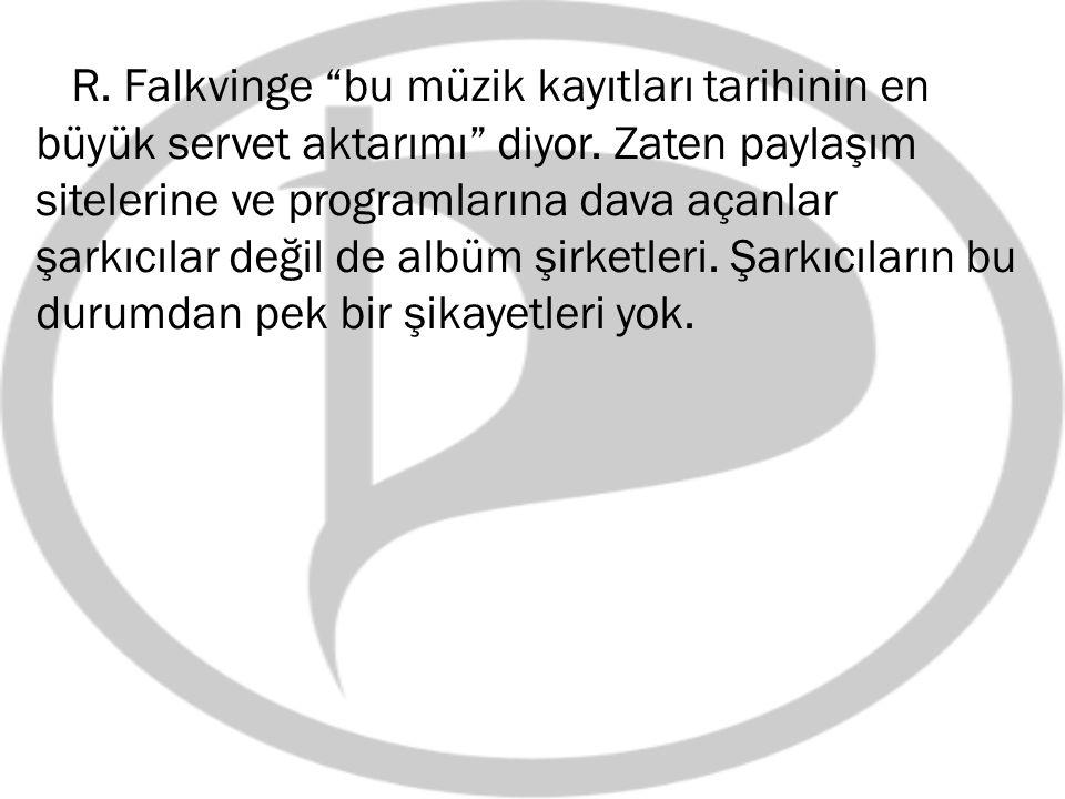 """R. Falkvinge """"bu müzik kayıtları tarihinin en büyük servet aktarımı"""" diyor. Zaten paylaşım sitelerine ve programlarına dava açanlar şarkıcılar değil d"""
