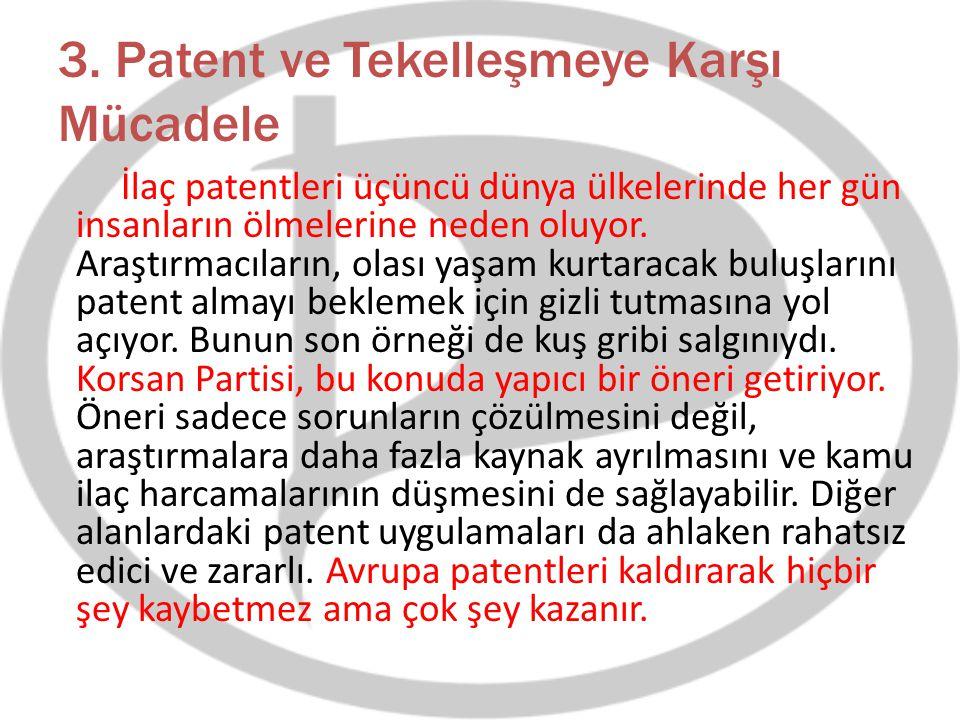 3. Patent ve Tekelleşmeye Karşı Mücadele İlaç patentleri üçüncü dünya ülkelerinde her gün insanların ölmelerine neden oluyor. Araştırmacıların, olası