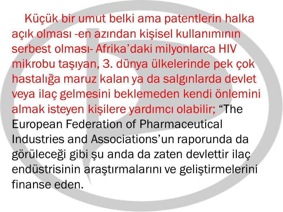 Küçük bir umut belki ama patentlerin halka açık olması -en azından kişisel kullanımının serbest olması- Afrika'daki milyonlarca HIV mikrobu taşıyan, 3