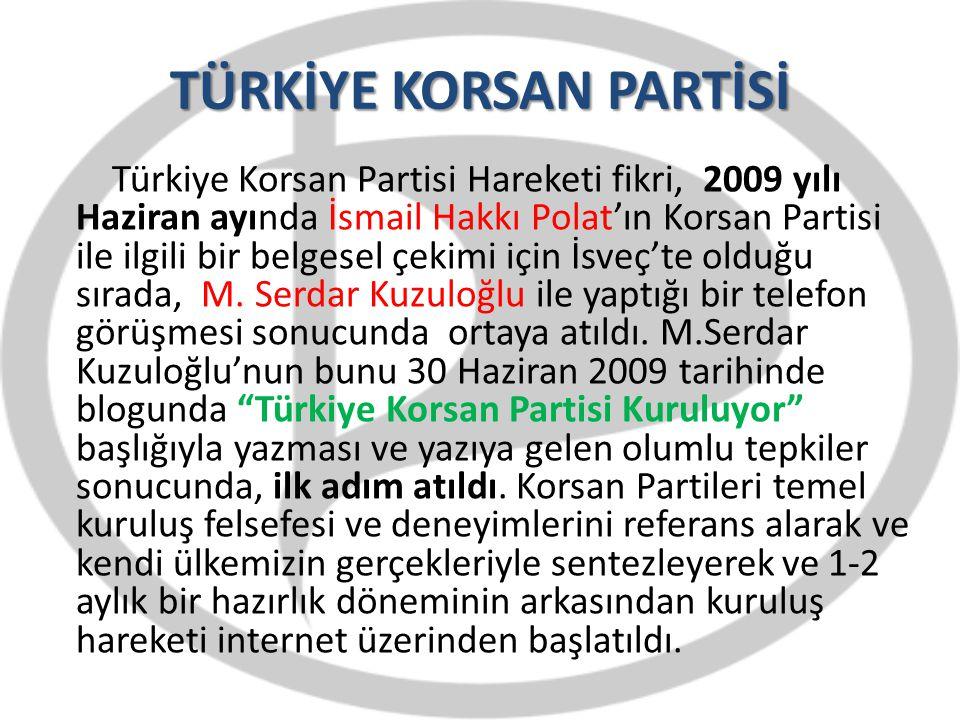 TÜRKİYE KORSAN PARTİSİ Türkiye Korsan Partisi Hareketi fikri, 2009 yılı Haziran ayında İsmail Hakkı Polat'ın Korsan Partisi ile ilgili bir belgesel çe