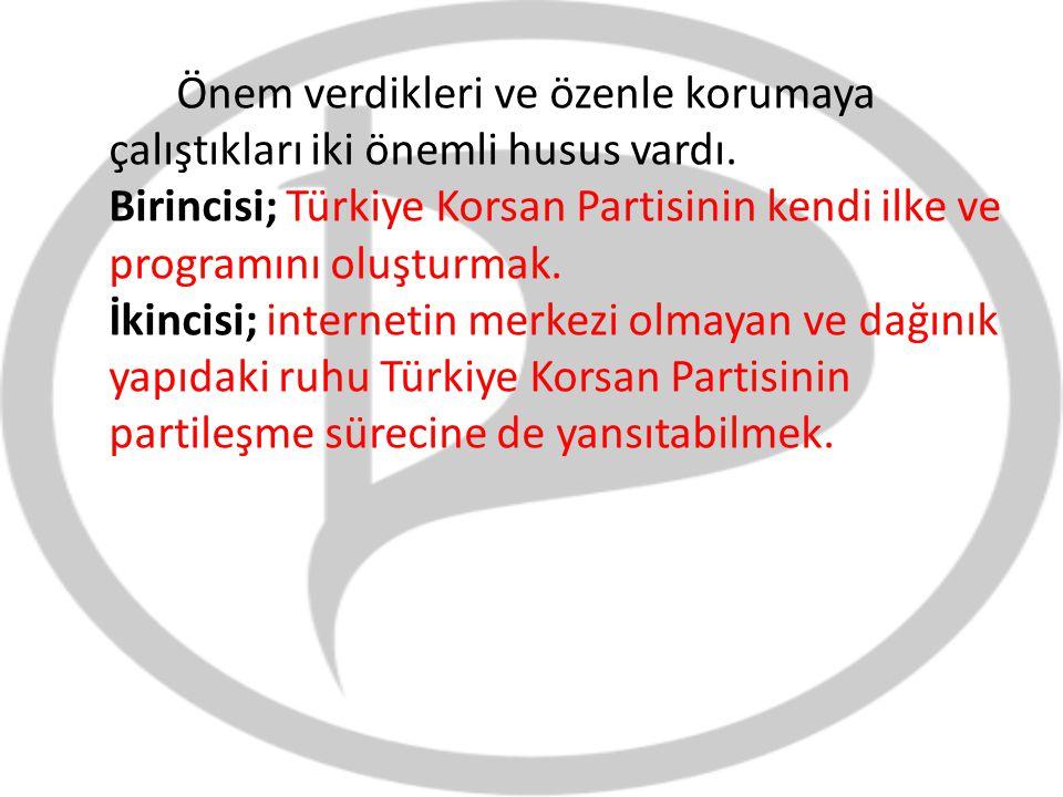 Önem verdikleri ve özenle korumaya çalıştıkları iki önemli husus vardı. Birincisi; Türkiye Korsan Partisinin kendi ilke ve programını oluşturmak. İkin