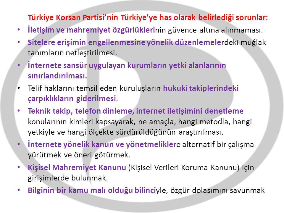 Türkiye Korsan Partisi'nin Türkiye'ye has olarak belirlediği sorunlar: İletişim ve mahremiyet özgürlüklerinin güvence altına alınmaması. Sitelere eriş