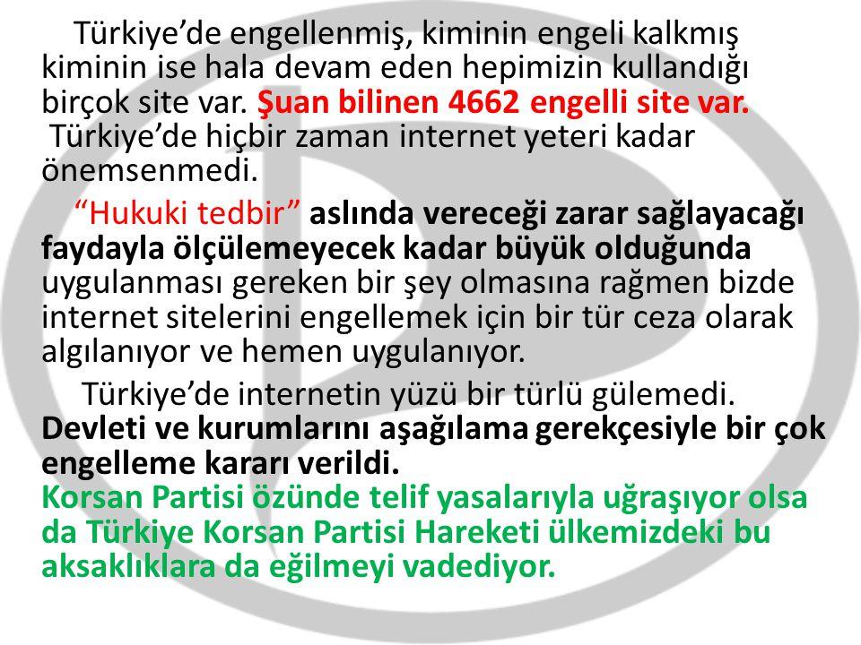Türkiye'de engellenmiş, kiminin engeli kalkmış kiminin ise hala devam eden hepimizin kullandığı birçok site var. Şuan bilinen 4662 engelli site var. T